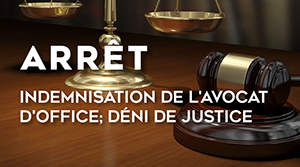 Indemnisation de l'avocat d'office déni de justice