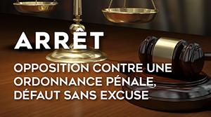 Opposition contre une ordonnance pénale défaut sans excuse
